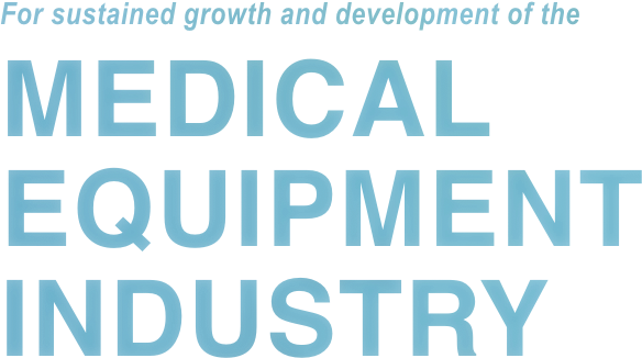 For sustained growth and development of the MEDICAL EQUIPMENT INDUSTRY